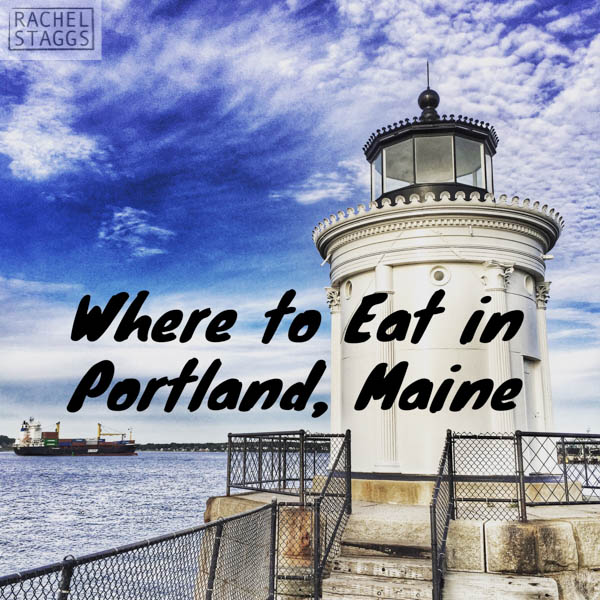 Where to Eat in Portland, Maine Right Now!